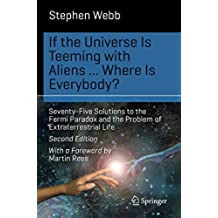 If the Universe Is Teeming with Aliens ... WHERE IS EVERYBODY?: Seventy-Five Solutions to the Fermi Paradox and the Problem of Extraterrestrial Life (Science and Fiction) (English Edition)