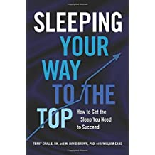 Sleeping Your Way to the Top: How to Get the Sleep You Need to Succeed by Terry Cralle (2016-04-05)