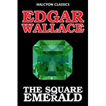 The Square Emerald by Edgar Wallace (Halcyon Classics) (English Edition)