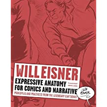 Expressive Anatomy for Comics and Narrative – Principles and Practices from the Legendary Cartoonist