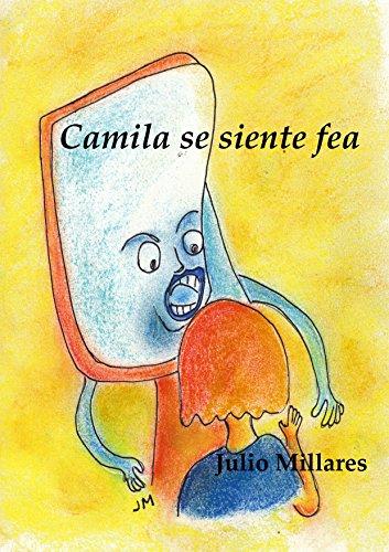 Camila se siente fea: o cómo recuperar la autoestima (El libro de Camilo o Camila nº 20) por Julio Millares