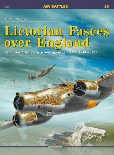 Lictorian Fasces Over England: Regia Aeronautica in Action Against England, 1940-1941 (Air Battles) por Marek Sobski