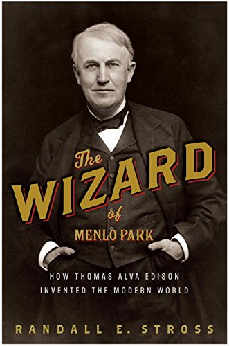 the-wizard-of-menlo-park-how-thomas-alva-edison-invented-the-modern-world