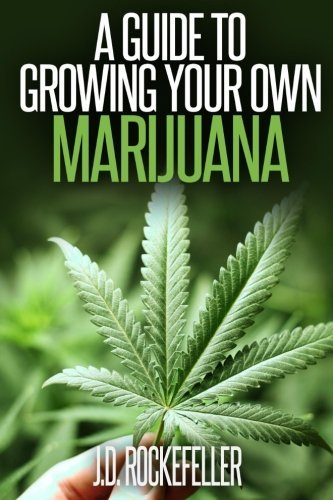 A Guide to Growing Your Own Marijuana (J.D. Rockefeller's Book Club)