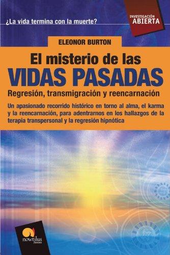 El misterio de las vidas pasadas: Regresión, Transmigración y reencarnación (Investigación Abierta)