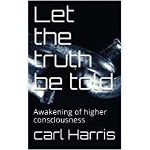 Let the truth be told : Awakening of higher consciousness (English Edition)