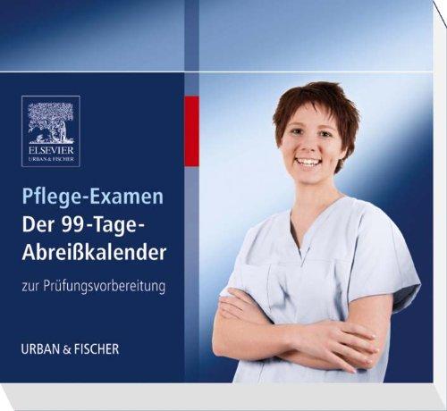 Pflege-Examen: Der 99-Tage-Abreißkalender zur Prüfungsvorbereitung