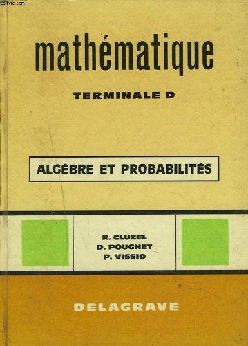 MATHEMATIQUE TERMINALE D. ALGEBRE ET PROBABILITES.