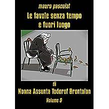 Le favole senza tempo e fuori luogo di Nonna Assunta Todorof Brontolon: Volume 0