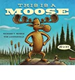 [(This is a Moose)] [ By (author) Richard T. Morris ] [May, 2014]