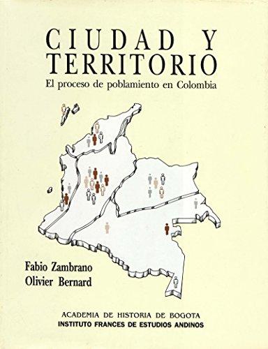 Ciudad y territorio: El proceso de poblamiento en Colombia (Travaux de l'IFÉA) por Fabio Zambrano