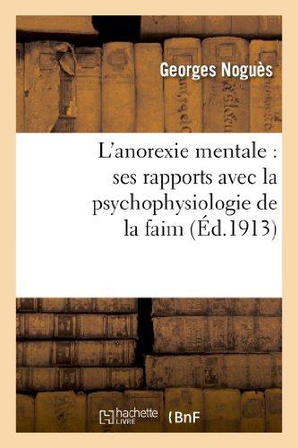 L'Anorexie Mentale: Ses Rapports Avec La Psychophysiologie de la Faim (Philosophie)