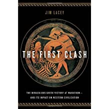 The First Clash: The Miraculous Greek Victory at Marathon and Its Impact on Western Civilization by Jim Lacey (2011-03-29)