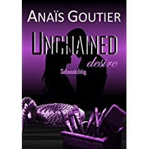Unchained desire - Sehnsüchtig: Band 1. Liebesroman