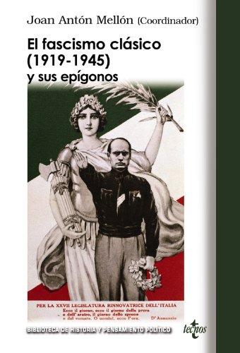 El fascismo clásico (1919-1945) y sus epígonos: Nuevas aportaciones teóricas (Biblioteca De Historia Y Pensamiento Político)