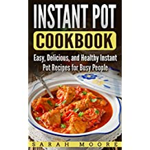 Instant Pot Cookbook: Easy, Delicious, and Healthy Instant Pot Recipes for Busy People (English Edition)