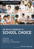 The Wiley Handbook of School Choice: An International Sourcebook for Practitioners, Researchers, Policy-Makers and Journalists (Wiley Handbooks in Education)