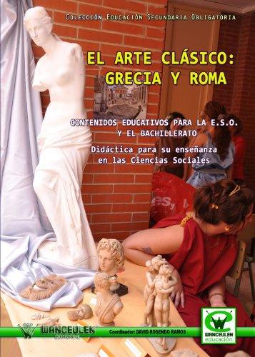 El Arte Clásico Grecia Y Roma. Contenidos Educativos Para La Eso Y El Bachilerato (Wanceulen educación)