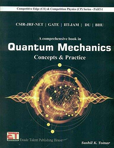 CSIR-JRF-NET/GATE/IIT-JAM/DU/BHU A Comprehensive Book in Quantum Mechanics Concepts & Practice