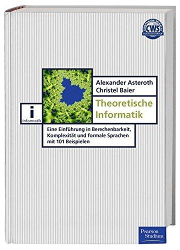 Theoretische Informatik. Eine Einführung in Berechenbarkeit, Komplexität und formale Sprachen mit 101 Beispielen