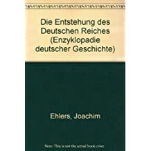 Enzyklopädie deutscher Geschichte / Die Entstehung des Deutschen Reiches