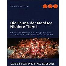 Die Fauna der Nordsee Niedere Tiere I: Krebstiere, Asselspinnen, Ringelwürmer, Stachelhäuter, Manteltiere & Schwämme