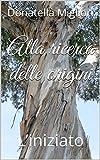 Scarica Libro Alla ricerca delle origini L iniziato (PDF,EPUB,MOBI) Online Italiano Gratis