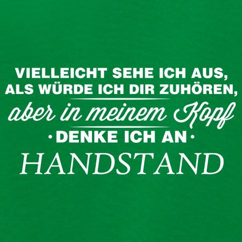 Vielleicht sehe ich aus als würde ich dir zuhören aber in meinem Kopf denke ich an Handstand - Damen T-Shirt - 14 Farben Grün