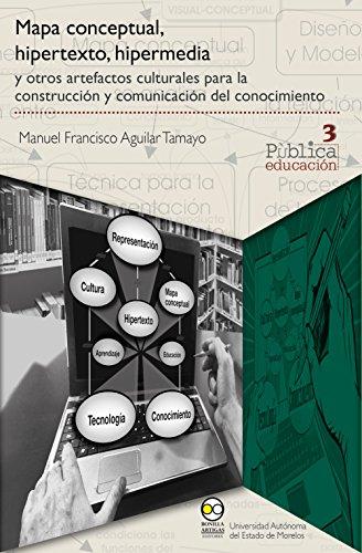 Mapa conceptual, hipertexto, hipermedia: y otros artefactos culturales para la construcción y comunicación del conocimiento (Pùblicaeducación nº 3) por Manuel Francisco Aguilar Tamayo