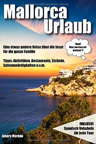 Mallorca Urlaub: Eine etwas andere Reise über die Insel für die ganze Familie Tipps: Aktivitäten, Restaurants, Strände, Sehenswürdigkeiten u.v.m.