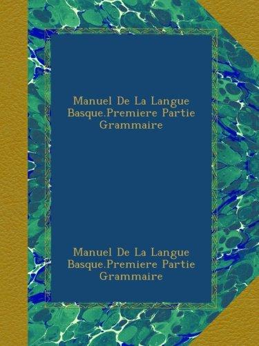 Manuel De La Langue Basque.Premiere Partie Grammaire par Manuel De La Langue Basque.Premiere Partie Grammaire