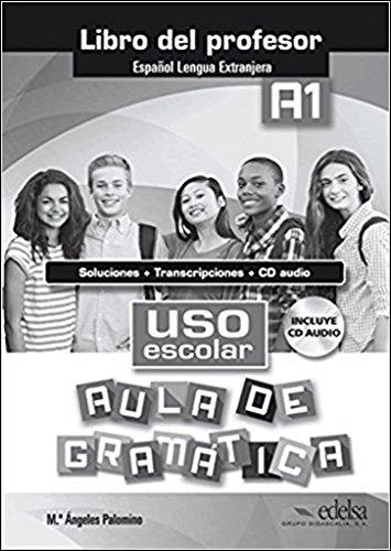 Uso escolar A1 aula de gramatica - libro del profesor (Gramática - Adolescentes - Uso - Uso Escolar Aula De Gramática)