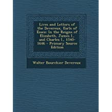 Lives and Letters of the Devereux, Earls of Essex: In the Reigns of Elizabeth, James I, and Charles I, 1540-1646 - Primary Source Edition