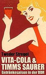 Vita-Cola & Timms Saurer: Getränkesaison in der DDR (German Edition)