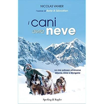 I Cani Della Neve: La Mia Odissea Attraverso Siberia, Cina E Mongolia