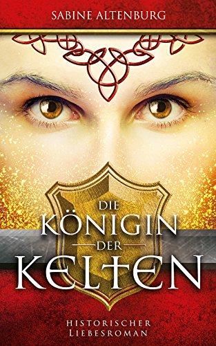 Die Königin der Kelten. Historischer Liebesroman (Eifel-Saga 3) (Gemeinsame Kindle-bücher)