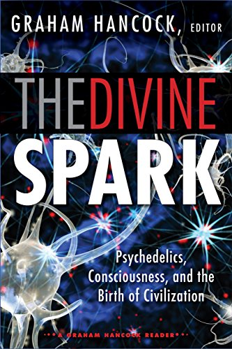 The Divine Spark: A Graham Hancock Reader: Psychedelics, Consciousness, and the Birth of Civilization (English Edition)