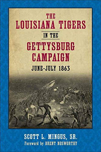 The Louisiana Tigers in the Gettysburg Campaign, June-July 1863 (English Edition) Louisiana Tigers