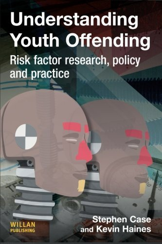 Understanding Youth Offending: Risk Factor Reserach, Policy and Practice: Policy, Practice and Research by Steve Case (1-Jun-2009) Paperback