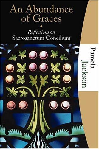 An Abundance Of Graces Reflections On Sacrosanctum Concilium Studies Series