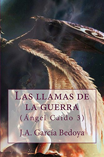 Las llamas de la guerra: Ángel Caído 3 por J.A. García Bedoya