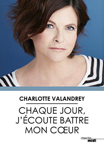Chaque jour, j'écoute battre mon cœur par Charlotte VALANDREY