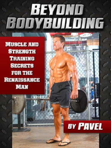 Beyond Bodybuilding: Muscle and Strength Training Secrets for The Renaissance Man (English Edition) por Pavel Tsatsouline
