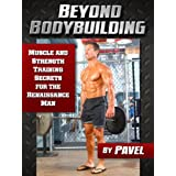 Beyond Bodybuilding: Muscle and Strength Training Secrets for The Renaissance Man (English Edition)