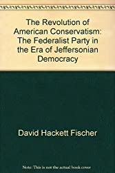 The Revolution of American Conservatism: The Federalist Party in the Era of Jeffersonian Democracy