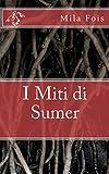 I Miti di Sumer (Meet Myths) (Italian Edition)