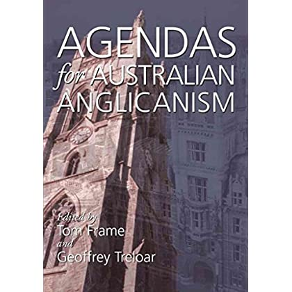 [(Agendas for Australian Anglicanism : Essays in Honour of Bruce Kaye)] [Edited by Tom Frame ] published on (March, 2007)