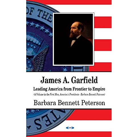 James A. Garfield: Leading America from Frontier to Empire (First Men Americas Presidents)
