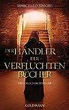 Der Händler der verfluchten Bücher: Historischer Thriller