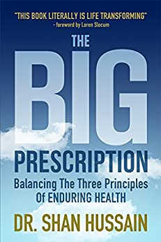The Big Prescription: Balancing The Three Principles Of Enduring Health (English Edition) di [Hussain, Dr. Shan]
